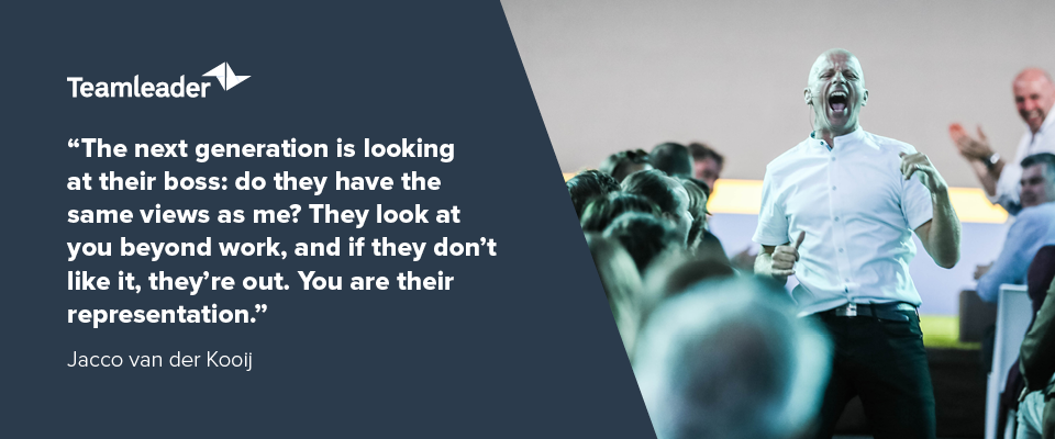 """""""The next generation is looking at their boss: do they have the same views as me? They look at you beyond work, and if they don't like it, they're out. You are their representation."""" - Jacco Van der Kooij"""